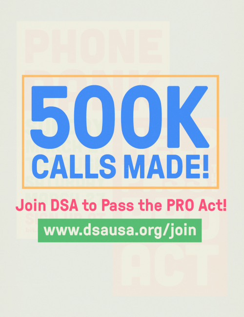 500k calls MADE poster. Join DSA to Pass the PRO Act!